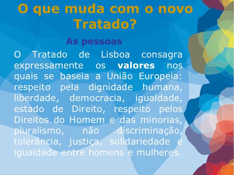 As pessoas O Tratado de Lisboa consagra expressamente os valores nos quais se baseia a União Europeia: respeito pela dignidade humana, liberdade, demo
