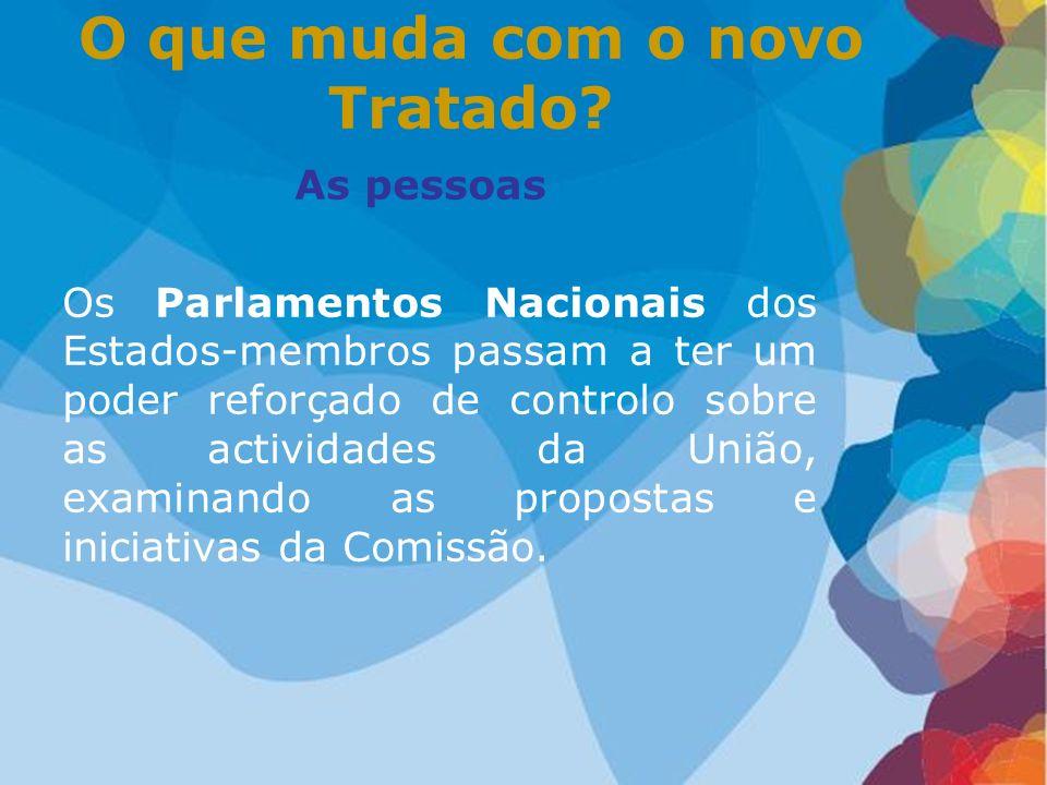 As pessoas Os Parlamentos Nacionais dos Estados-membros passam a ter um poder reforçado de controlo sobre as actividades da União, examinando as propo
