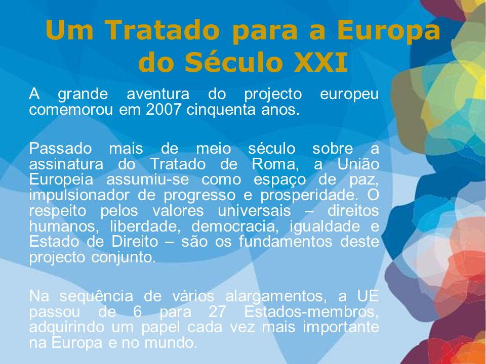 Um Tratado para a Europa do Século XXI A grande aventura do projecto europeu comemorou em 2007 cinquenta anos. Passado mais de meio século sobre a ass