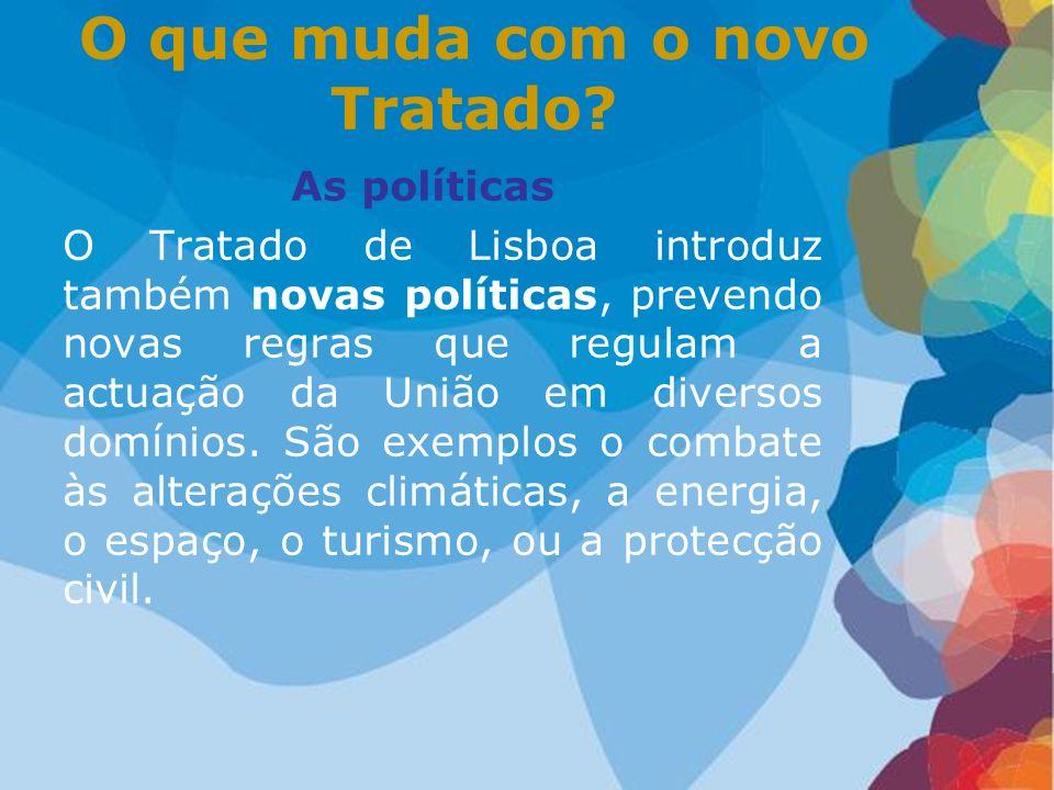 As políticas O Tratado de Lisboa introduz também novas políticas, prevendo novas regras que regulam a actuação da União em diversos domínios. São exem