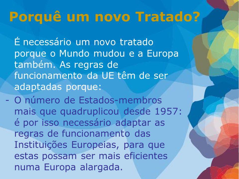 Porquê um novo Tratado? É necessário um novo tratado porque o Mundo mudou e a Europa também. As regras de funcionamento da UE têm de ser adaptadas por