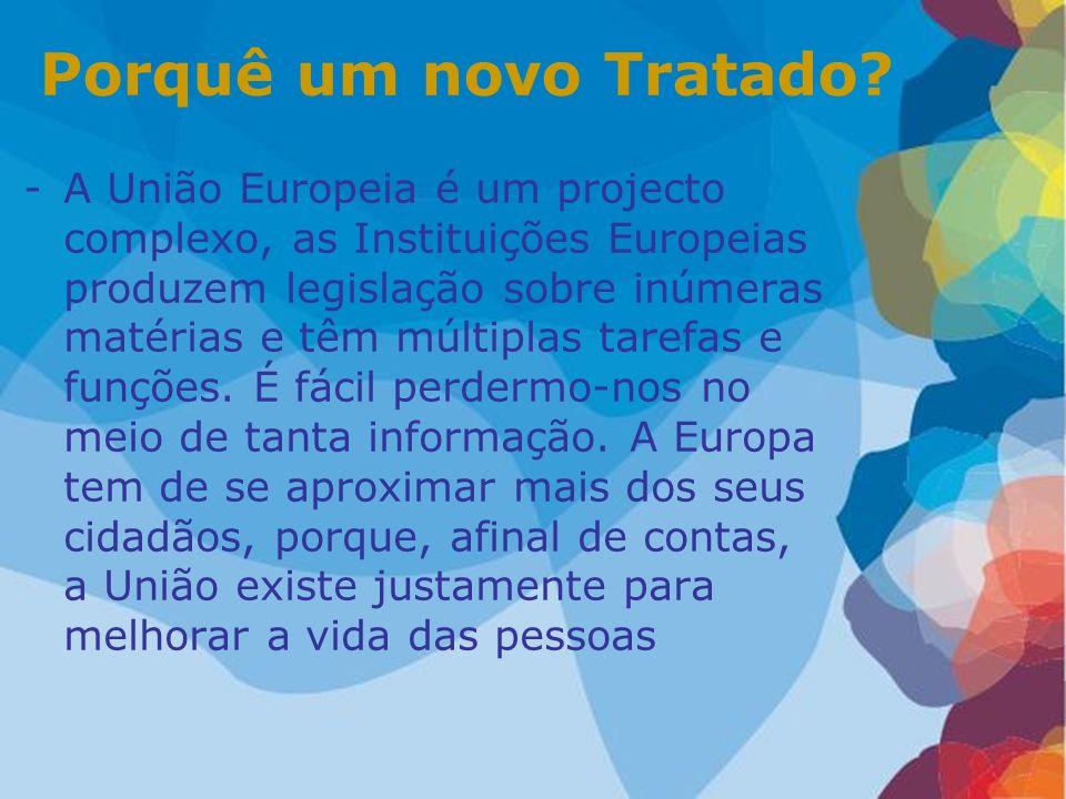 Porquê um novo Tratado? -A União Europeia é um projecto complexo, as Instituições Europeias produzem legislação sobre inúmeras matérias e têm múltipla