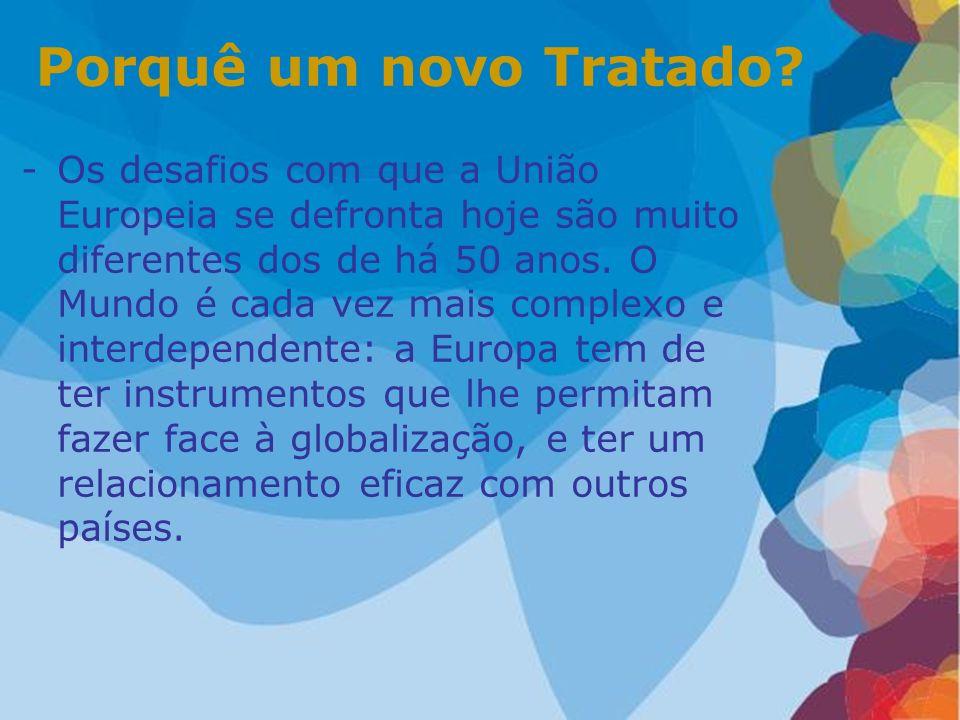 Porquê um novo Tratado? -Os desafios com que a União Europeia se defronta hoje são muito diferentes dos de há 50 anos. O Mundo é cada vez mais complex