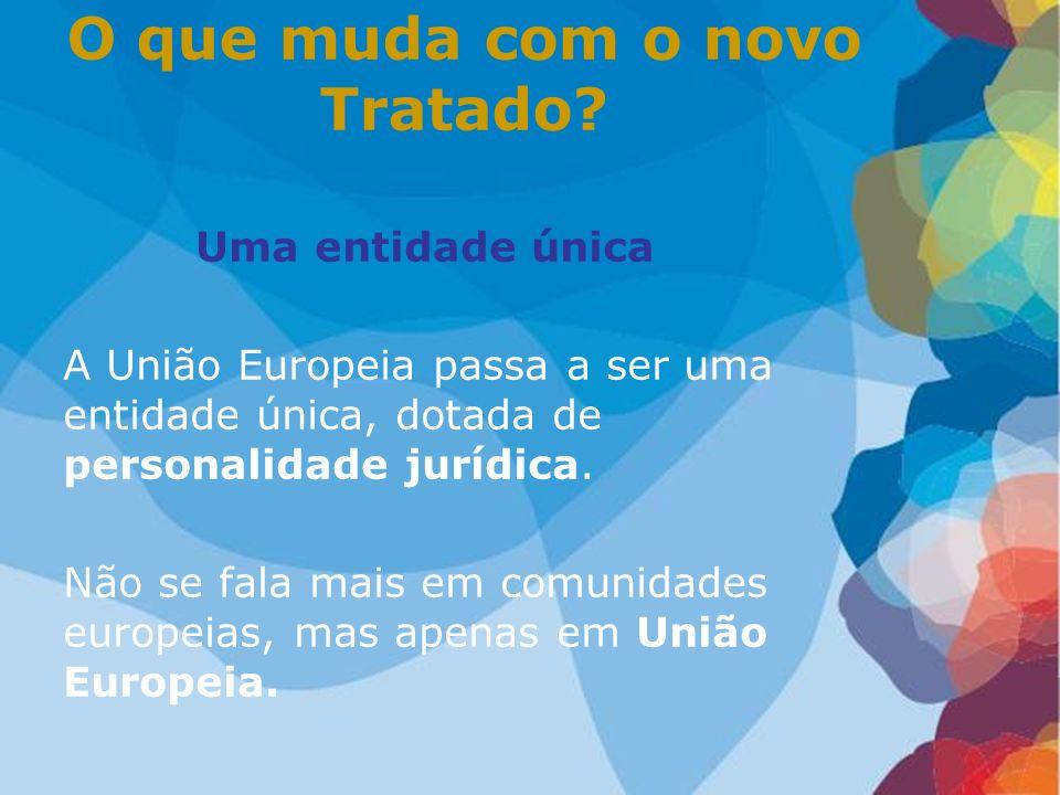 O que muda com o novo Tratado? Uma entidade única A União Europeia passa a ser uma entidade única, dotada de personalidade jurídica. Não se fala mais