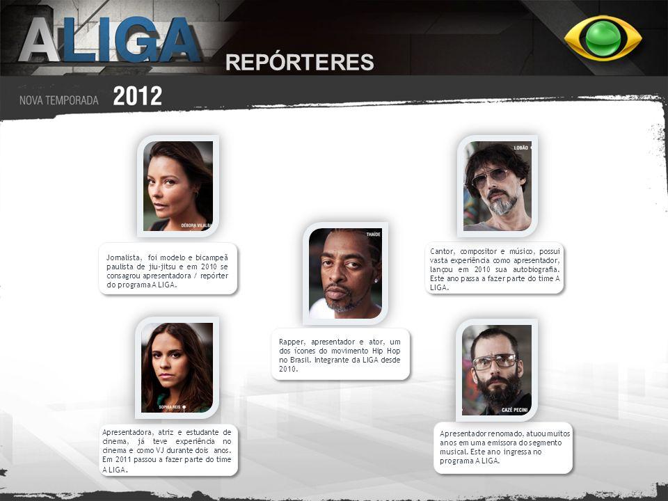 REPÓRTERES Jornalista, foi modelo e bicampeã paulista de jiu-jitsu e em 2010 se consagrou apresentadora / repórter do programa A LIGA. Rapper, apresen