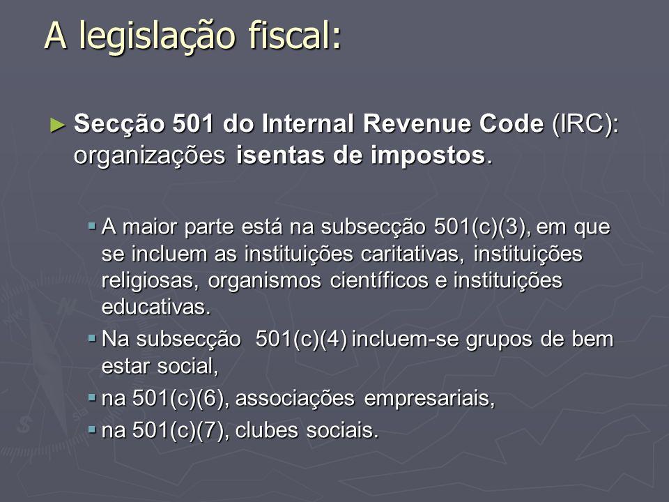 A legislação fiscal: Secção 501 do Internal Revenue Code (IRC): organizações isentas de impostos. Secção 501 do Internal Revenue Code (IRC): organizaç