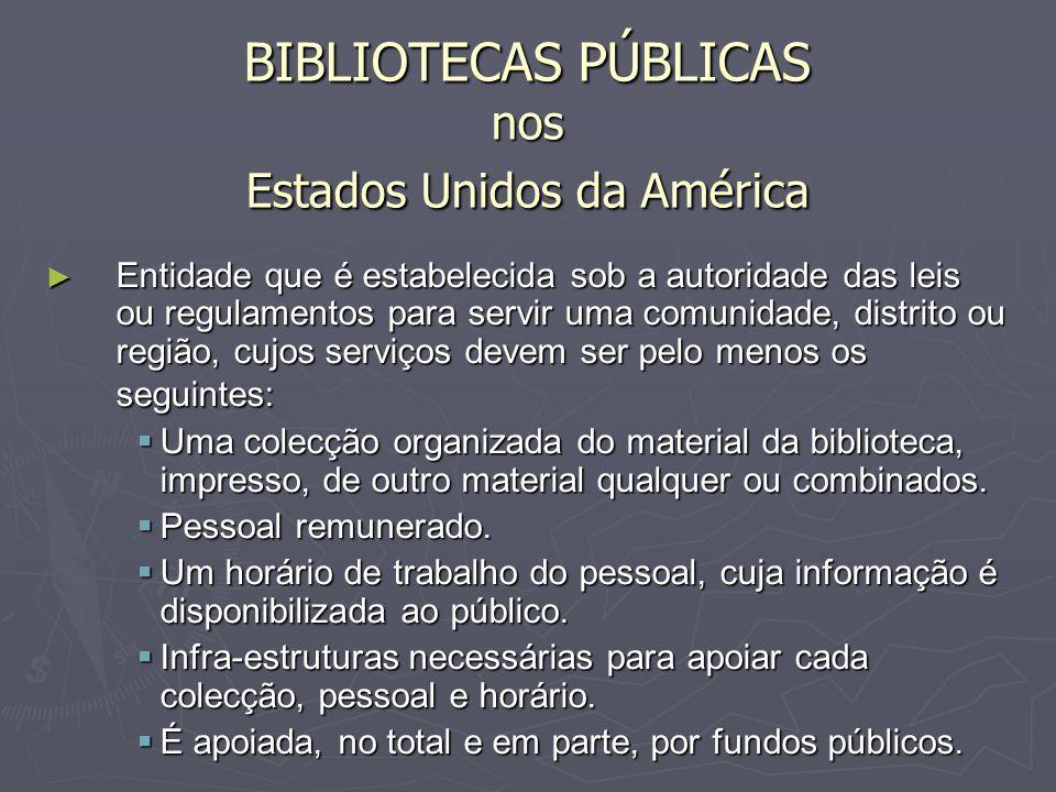 BIBLIOTECAS PÚBLICAS nos Estados Unidos da América Entidade que é estabelecida sob a autoridade das leis ou regulamentos para servir uma comunidade, d