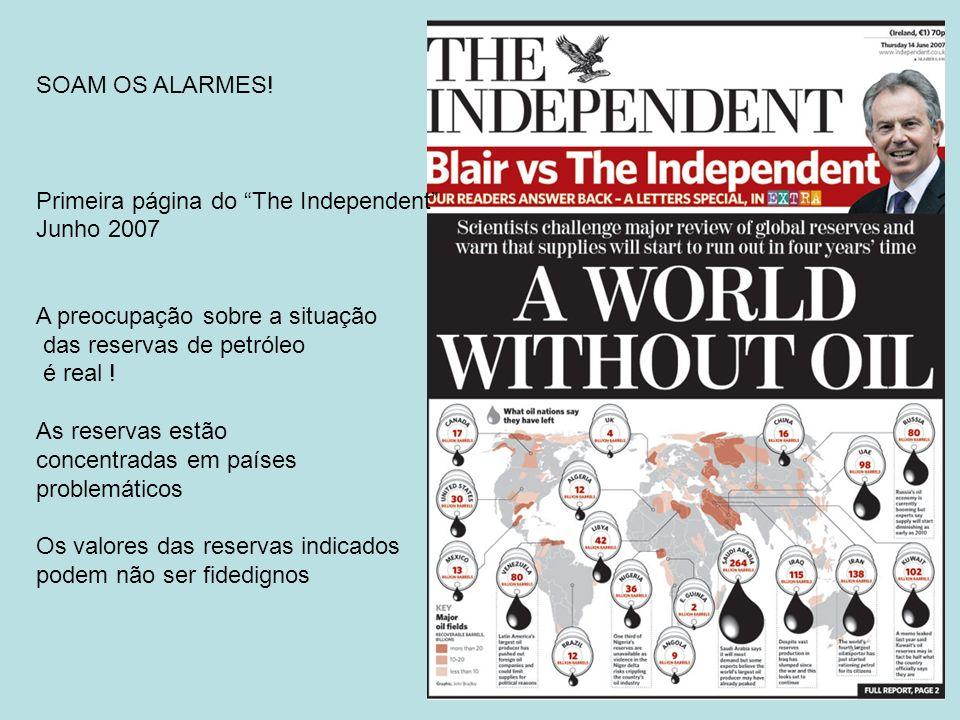 SOAM OS ALARMES! Primeira página do The Independent Junho 2007 A preocupação sobre a situação das reservas de petróleo é real ! As reservas estão conc