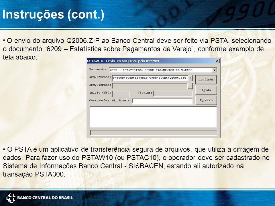 7 O envio do arquivo Q2006.ZIP ao Banco Central deve ser feito via PSTA, selecionando o documento 6209 – Estatística sobre Pagamentos de Varejo, conforme exemplo de tela abaixo: Instruções (cont.) O PSTA é um aplicativo de transferência segura de arquivos, que utiliza a cifragem de dados.