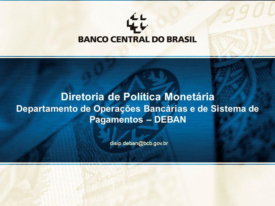 8 Diretoria de Política Monetária Departamento de Operações Bancárias e de Sistema de Pagamentos – DEBAN disip.deban@bcb.gov.br