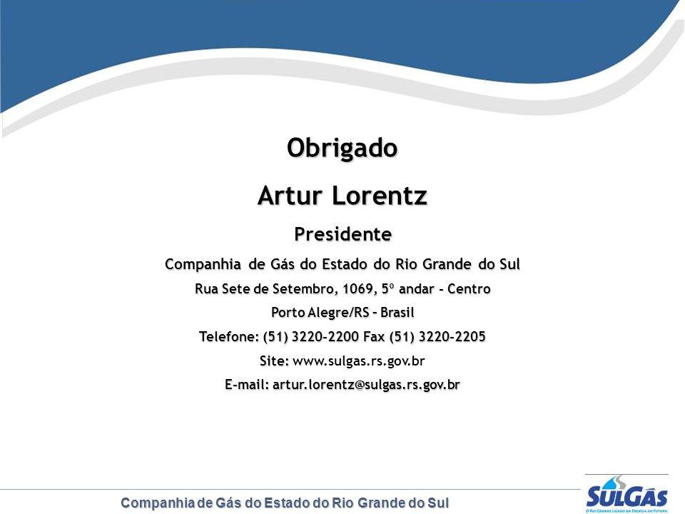 Companhia de Gás do Estado do Rio Grande do Sul Obrigado Artur Lorentz Presidente Companhia de Gás do Estado do Rio Grande do Sul Rua Sete de Setembro