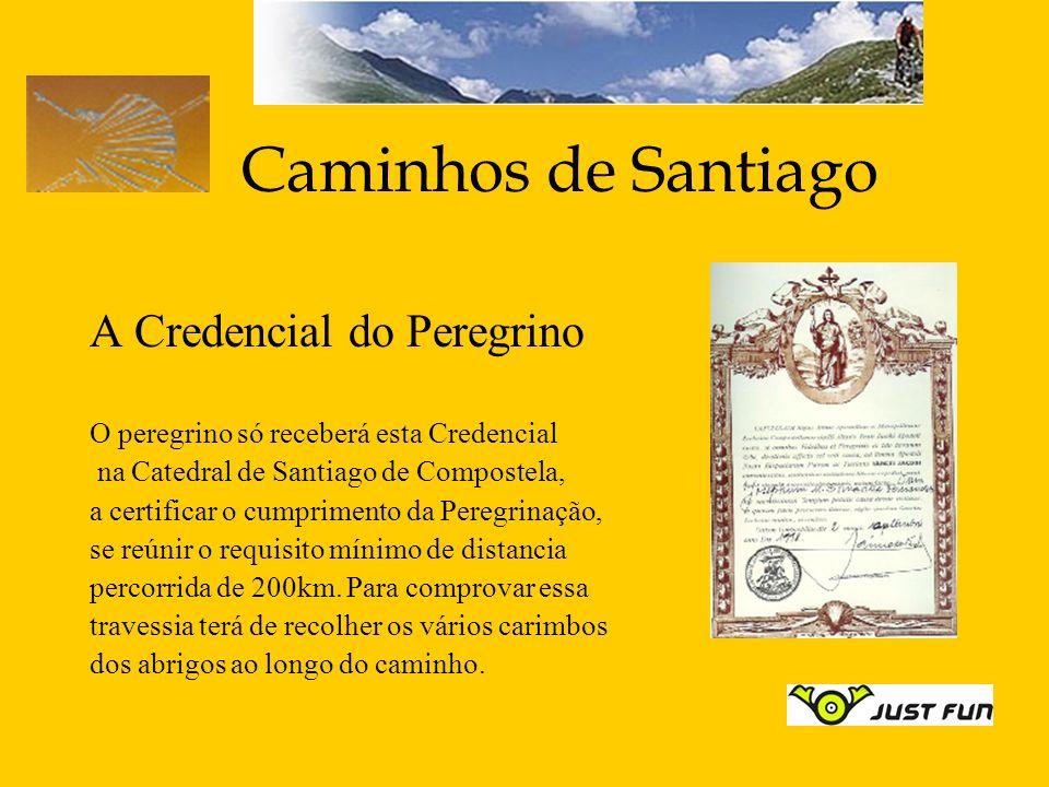 Caminhos de Santiago A Credencial do Peregrino O peregrino só receberá esta Credencial na Catedral de Santiago de Compostela, a certificar o cumprimen