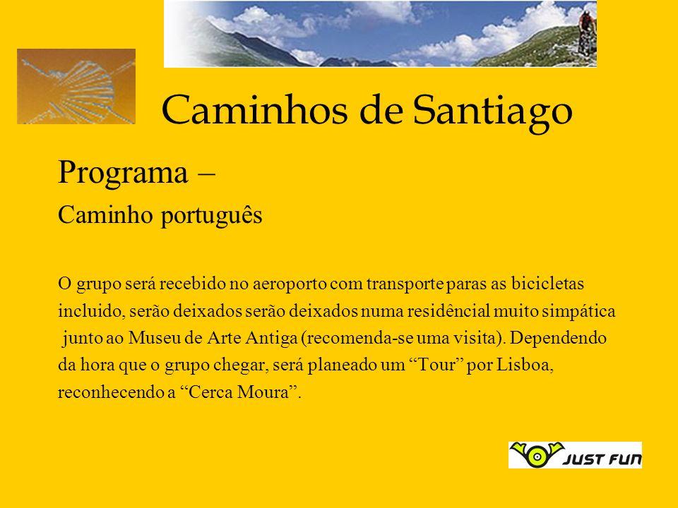 Caminhos de Santiago Programa – Caminho português O grupo será recebido no aeroporto com transporte paras as bicicletas incluido, serão deixados serão