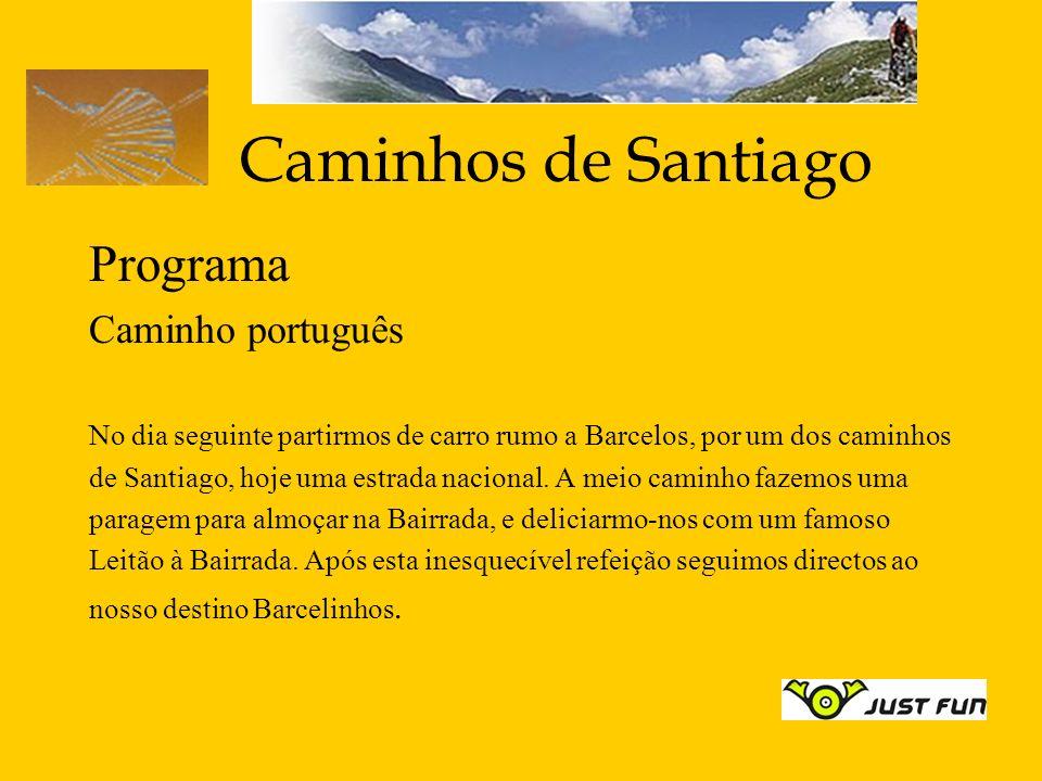 Caminhos de Santiago Programa Caminho português No dia seguinte partirmos de carro rumo a Barcelos, por um dos caminhos de Santiago, hoje uma estrada