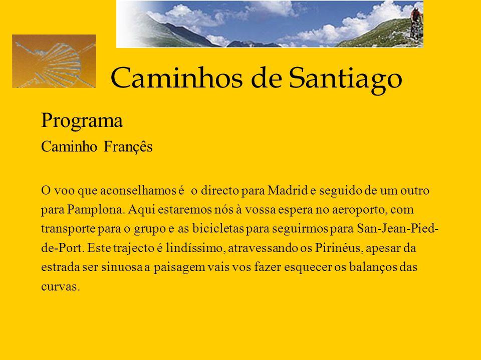 Caminhos de Santiago Programa Caminho Françês O voo que aconselhamos é o directo para Madrid e seguido de um outro para Pamplona. Aqui estaremos nós à