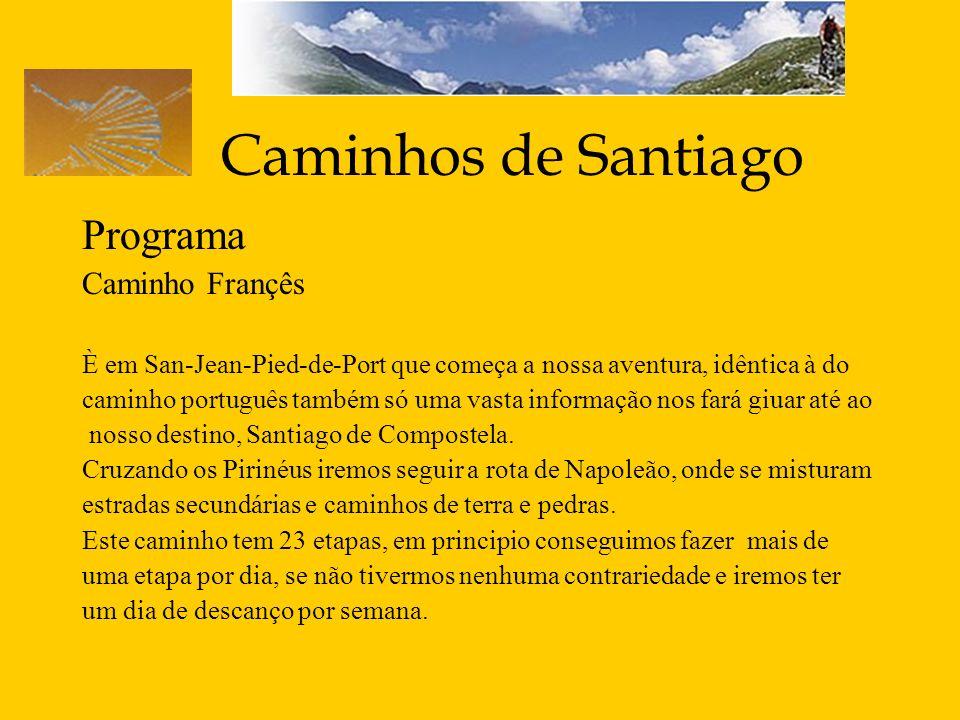 Caminhos de Santiago Programa Caminho Françês È em San-Jean-Pied-de-Port que começa a nossa aventura, idêntica à do caminho português também só uma va