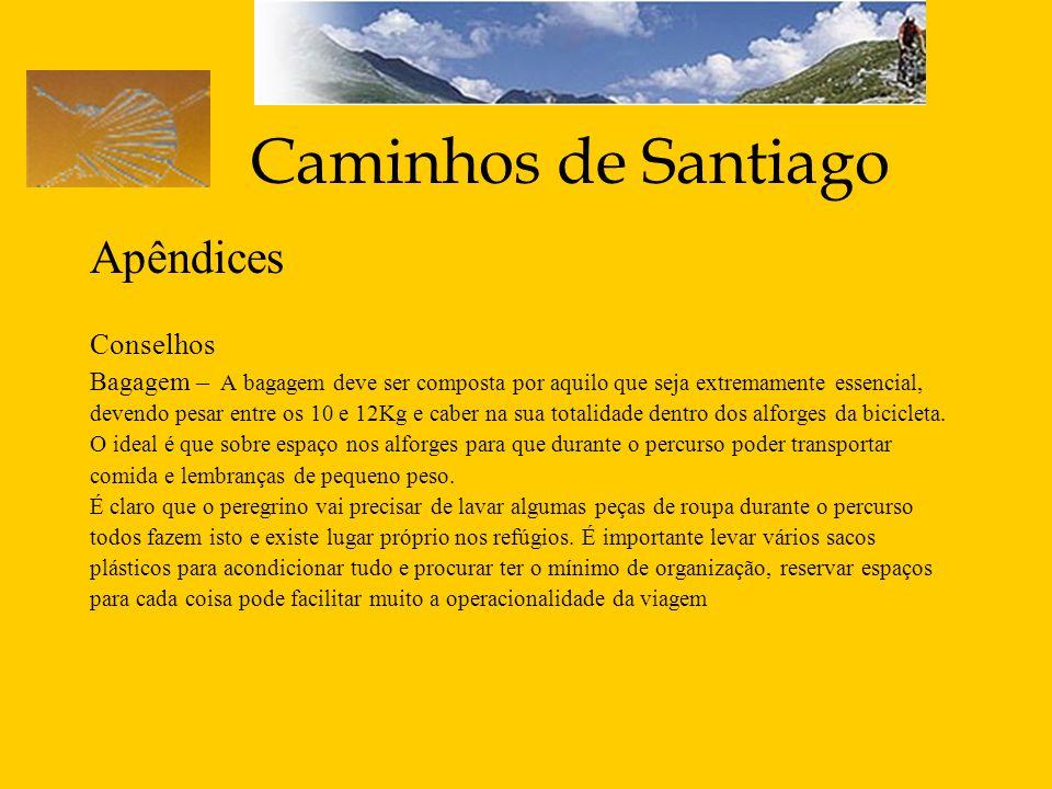 Caminhos de Santiago Apêndices Conselhos Bagagem – A bagagem deve ser composta por aquilo que seja extremamente essencial, devendo pesar entre os 10 e