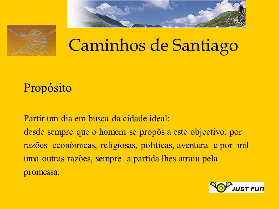 Caminhos de Santiago Propósito Partir um dia em busca da cidade ideal: desde sempre que o homem se propõs a este objectivo, por razões económicas, rel