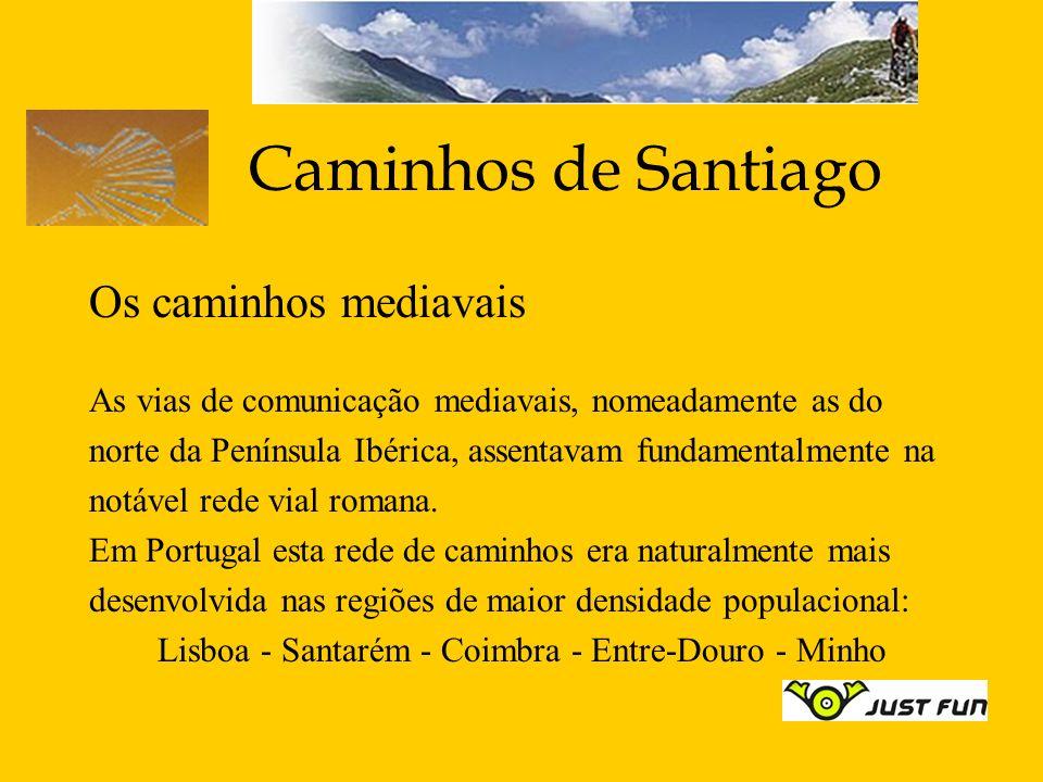Caminhos de Santiago Os caminhos mediavais As vias de comunicação mediavais, nomeadamente as do norte da Península Ibérica, assentavam fundamentalment