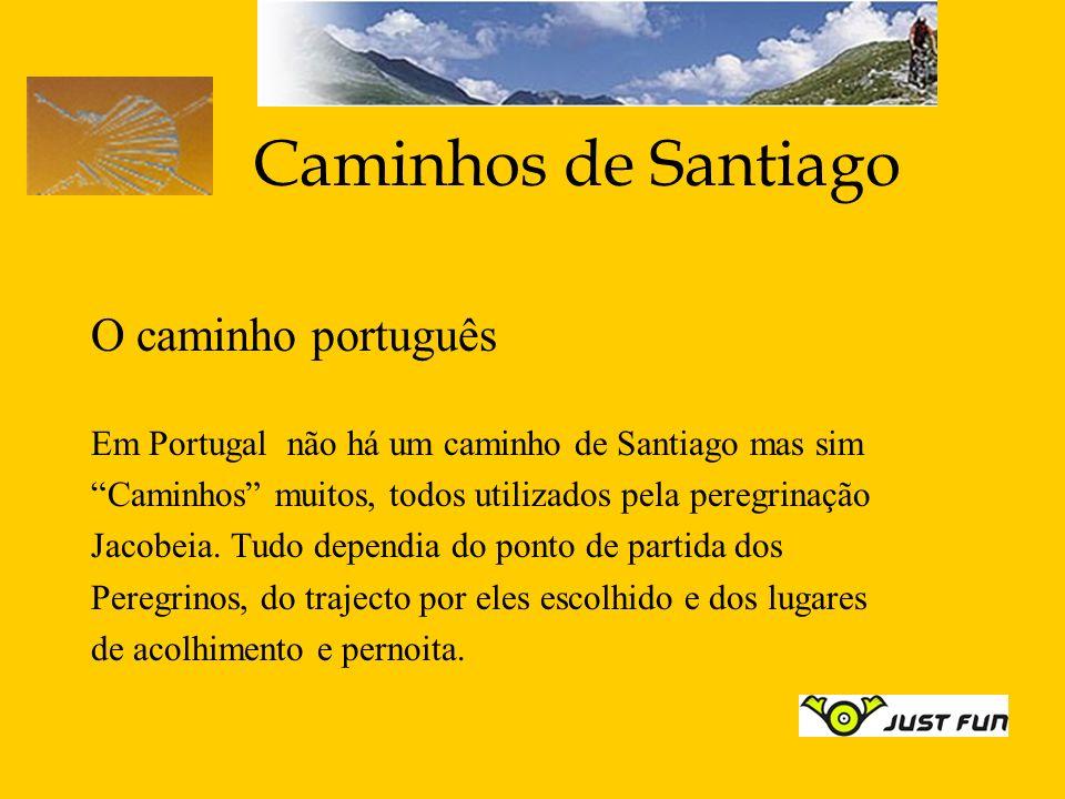 Caminhos de Santiago O caminho português Em Portugal não há um caminho de Santiago mas sim Caminhos muitos, todos utilizados pela peregrinação Jacobei