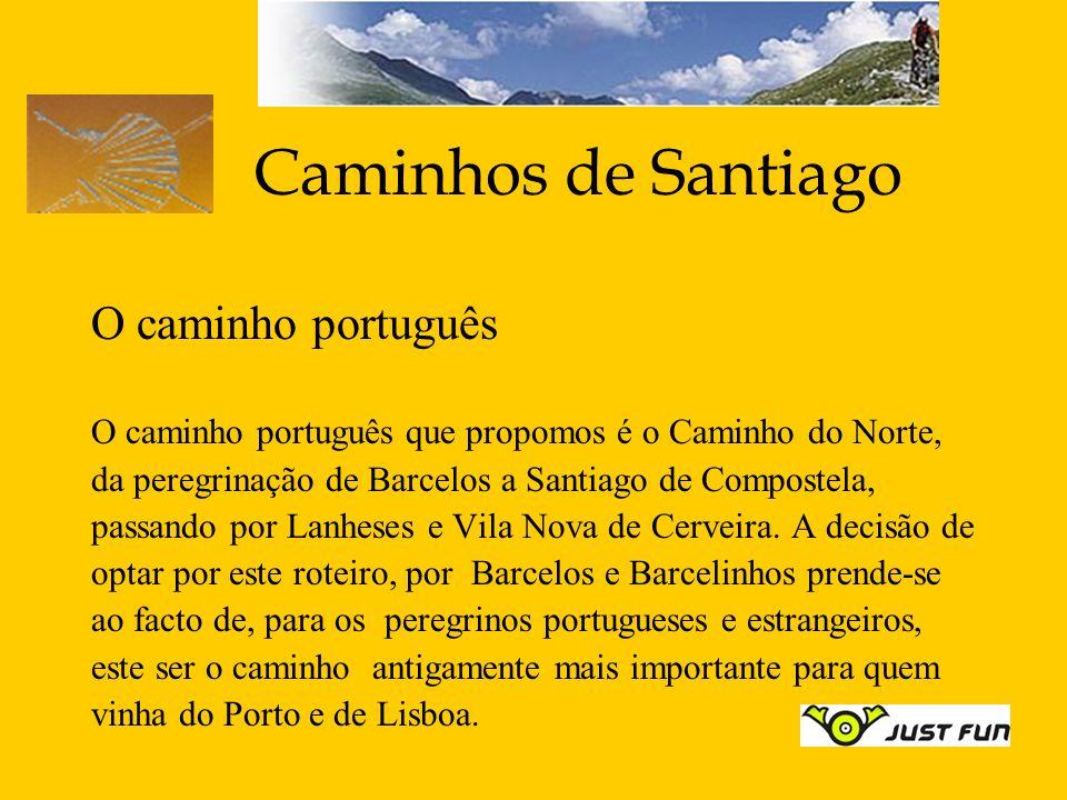Caminhos de Santiago O caminho português O caminho português que propomos é o Caminho do Norte, da peregrinação de Barcelos a Santiago de Compostela,