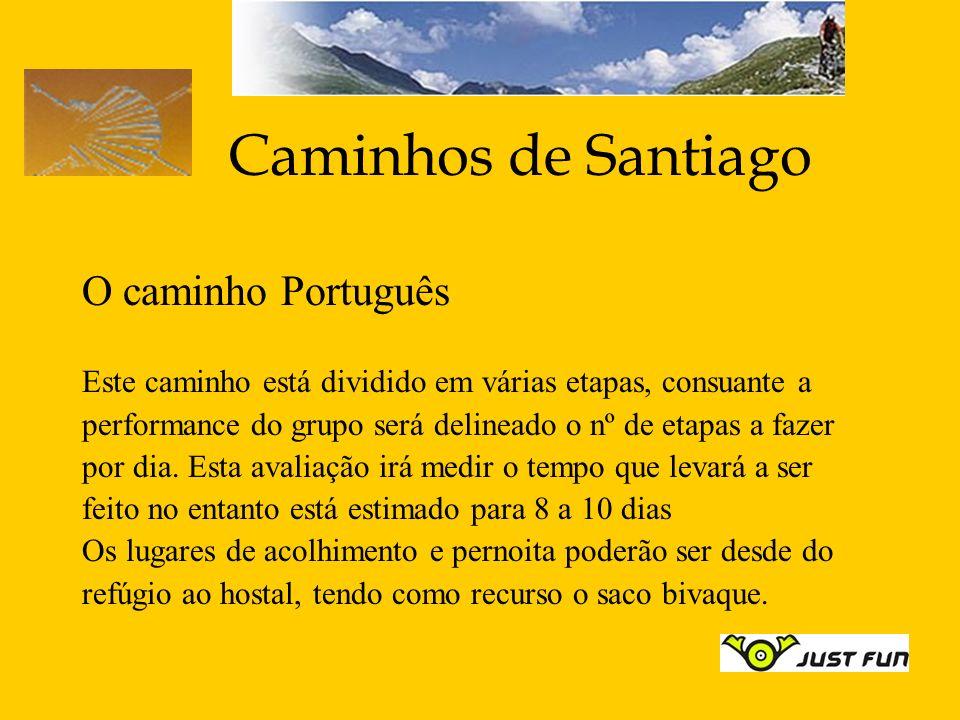 Caminhos de Santiago O caminho Português Este caminho está dividido em várias etapas, consuante a performance do grupo será delineado o nº de etapas a