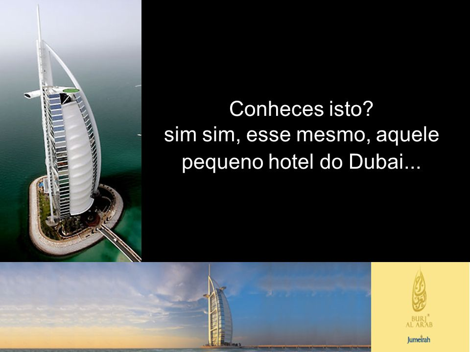 É o Burj Al Arab, o único Hotel de 7 estrelas do Mundo, construído Em apenas 18 meses...