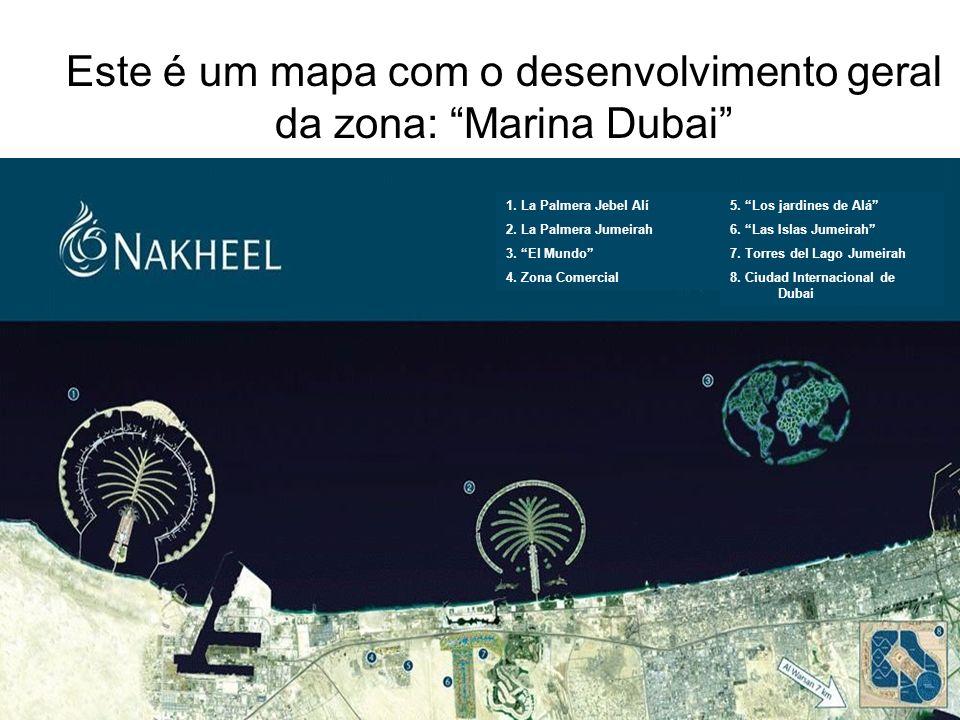 Este é um mapa com o desenvolvimento geral da zona: Marina Dubai 5. Los jardines de Alá 6. Las Islas Jumeirah 7. Torres del Lago Jumeirah 8. Ciudad In