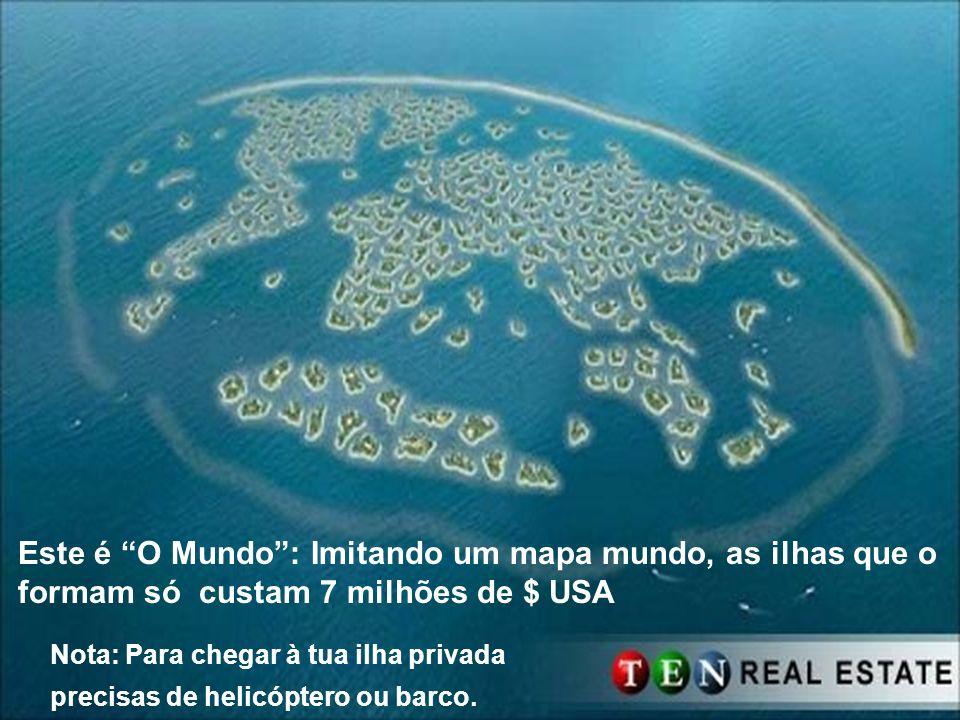 Este é O Mundo: Imitando um mapa mundo, as ilhas que o formam só custam 7 milhões de $ USA Nota: Para chegar à tua ilha privada precisas de helicópter
