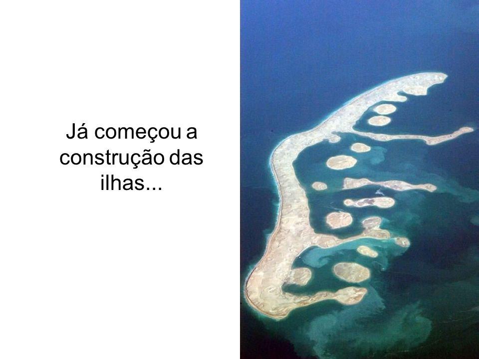 Já começou a construção das ilhas...