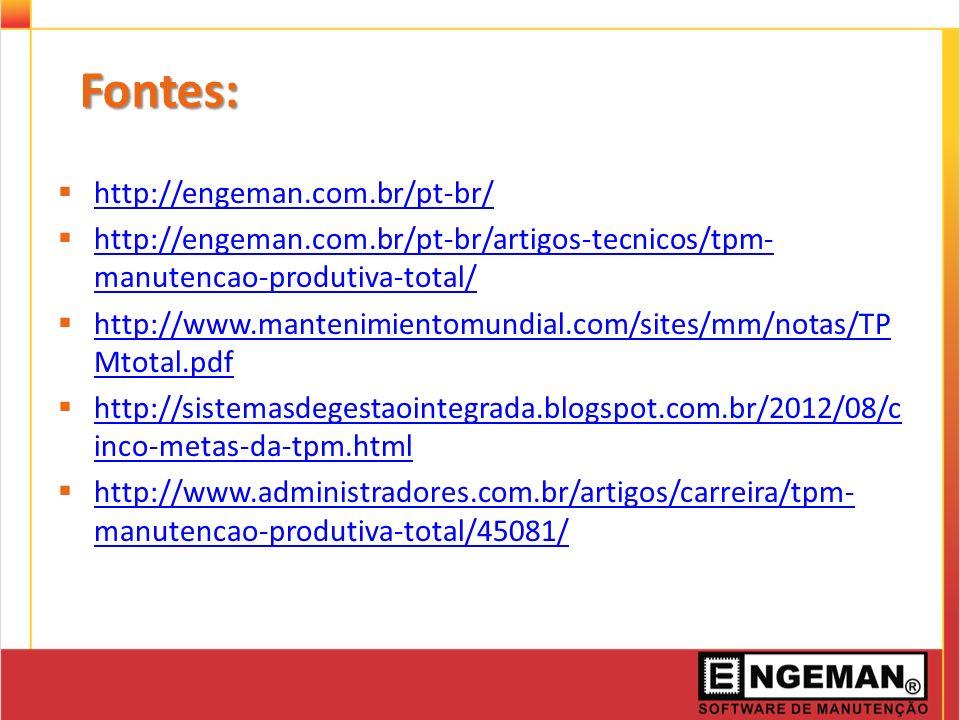 Fontes: http://engeman.com.br/pt-br/ http://engeman.com.br/pt-br/artigos-tecnicos/tpm- manutencao-produtiva-total/ http://engeman.com.br/pt-br/artigos-tecnicos/tpm- manutencao-produtiva-total/ http://www.mantenimientomundial.com/sites/mm/notas/TP Mtotal.pdf http://www.mantenimientomundial.com/sites/mm/notas/TP Mtotal.pdf http://sistemasdegestaointegrada.blogspot.com.br/2012/08/c inco-metas-da-tpm.html http://sistemasdegestaointegrada.blogspot.com.br/2012/08/c inco-metas-da-tpm.html http://www.administradores.com.br/artigos/carreira/tpm- manutencao-produtiva-total/45081/ http://www.administradores.com.br/artigos/carreira/tpm- manutencao-produtiva-total/45081/