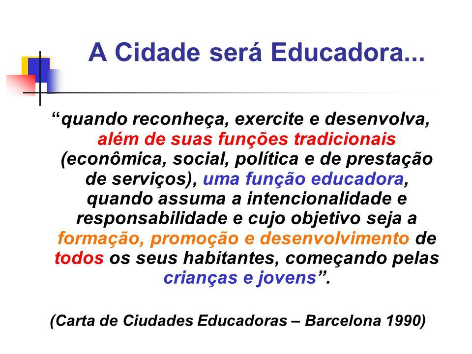 A Cidade será Educadora... quando reconheça, exercite e desenvolva, além de suas funções tradicionais (econômica, social, política e de prestação de s