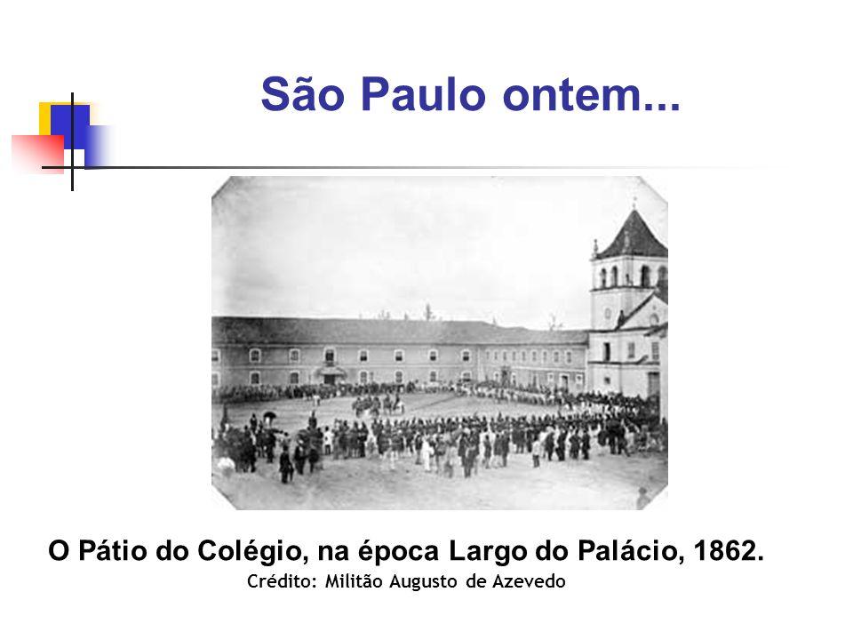 São Paulo ontem... O Pátio do Colégio, na época Largo do Palácio, 1862. Crédito: Militão Augusto de Azevedo