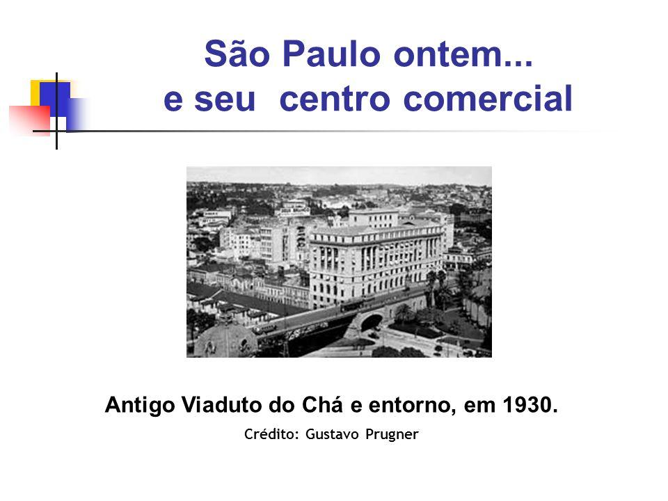 São Paulo ontem... e seu centro comercial Antigo Viaduto do Chá e entorno, em 1930. Crédito: Gustavo Prugner