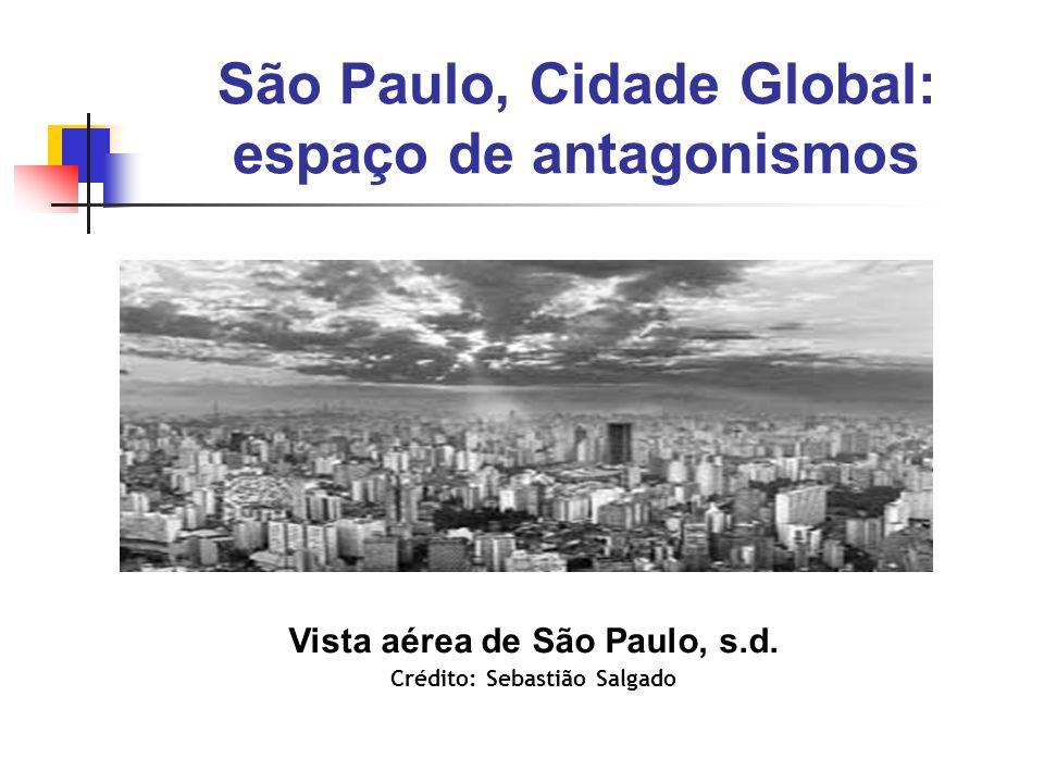 São Paulo, Cidade Global: espaço de antagonismos Vista aérea de São Paulo, s.d. Crédito: Sebastião Salgado