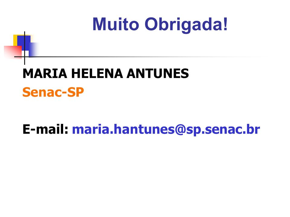 Muito Obrigada! MARIA HELENA ANTUNES Senac-SP E-mail: maria.hantunes@sp.senac.br
