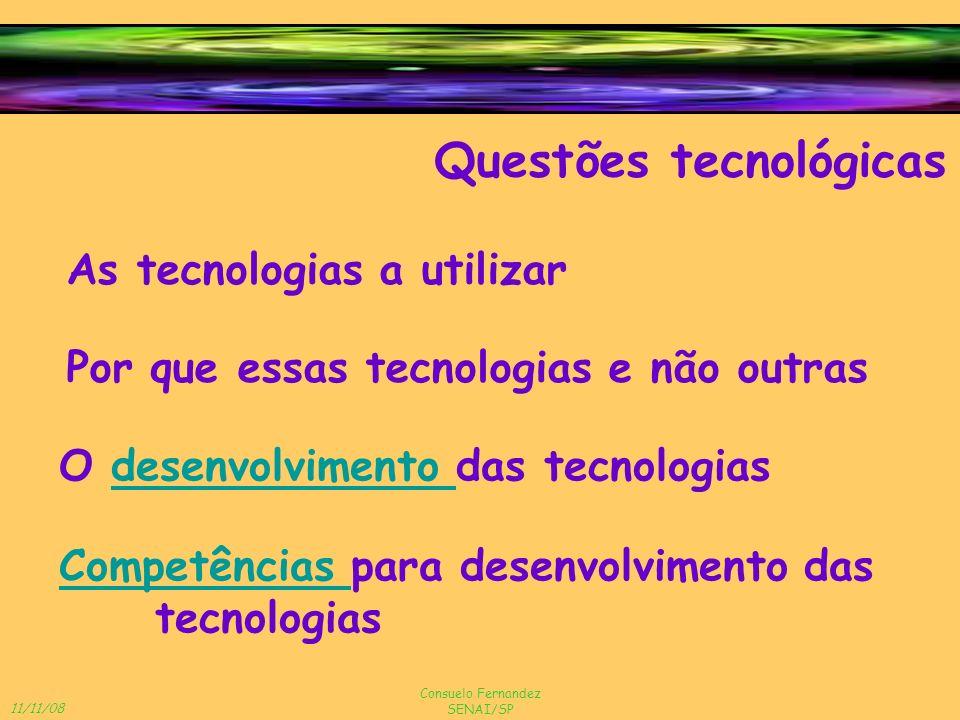 11/11/08 Consuelo Fernandez SENAI/SP As tecnologias a utilizar Questões tecnológicas Por que essas tecnologias e não outras O desenvolvimento das tecn