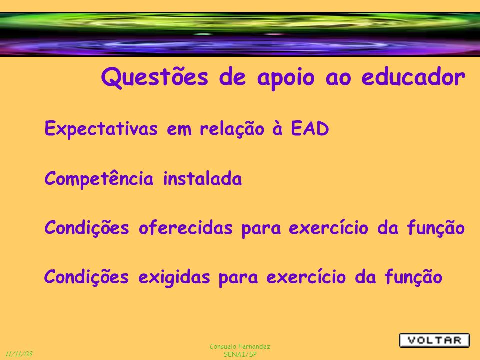 11/11/08 Consuelo Fernandez SENAI/SP Expectativas em relação à EAD Questões de apoio ao educador Condições oferecidas para exercício da função Competê