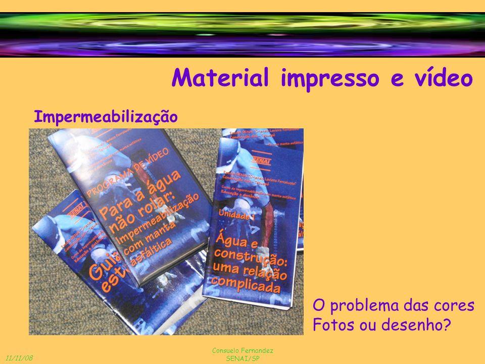 11/11/08 Consuelo Fernandez SENAI/SP Material impresso e vídeo Impermeabilização O problema das cores Fotos ou desenho?