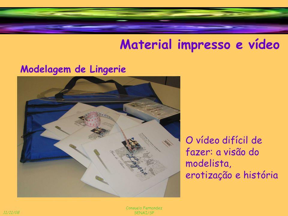 11/11/08 Consuelo Fernandez SENAI/SP Material impresso e vídeo Modelagem de Lingerie O vídeo difícil de fazer: a visão do modelista, erotização e hist