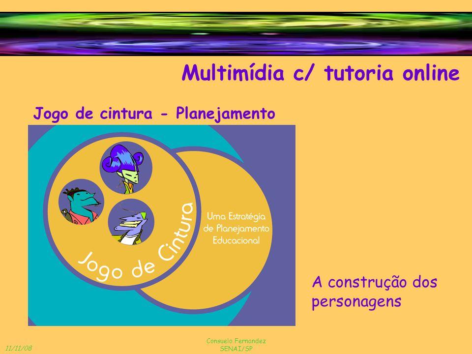11/11/08 Consuelo Fernandez SENAI/SP Multimídia c/ tutoria online Jogo de cintura - Planejamento A construção dos personagens