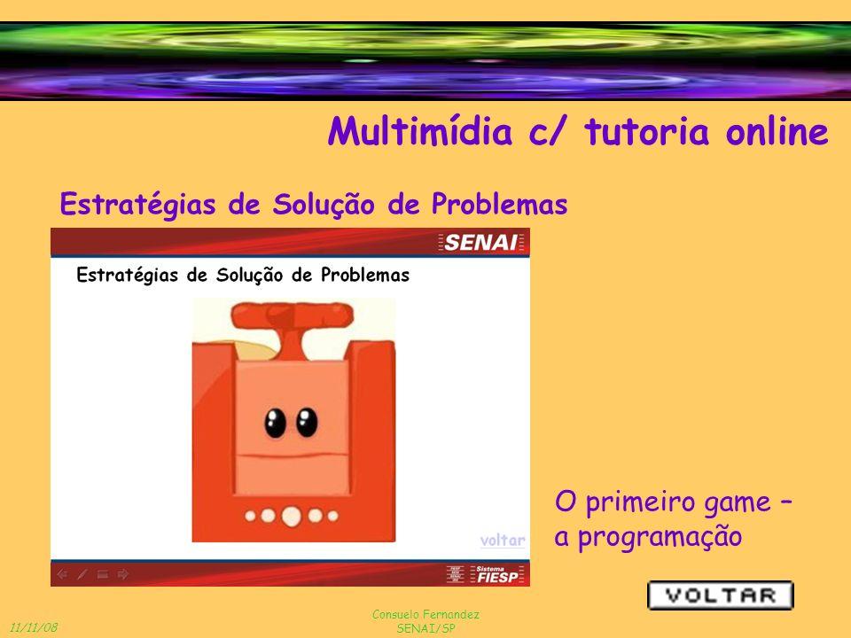 11/11/08 Consuelo Fernandez SENAI/SP Multimídia c/ tutoria online Estratégias de Solução de Problemas O primeiro game – a programação