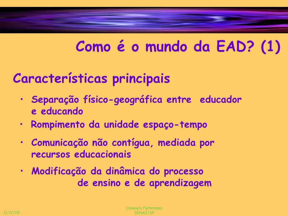 11/11/08 Consuelo Fernandez SENAI/SP Como é o mundo da EAD? (1) Características principais Separação físico-geográfica entre educador e educando Comun