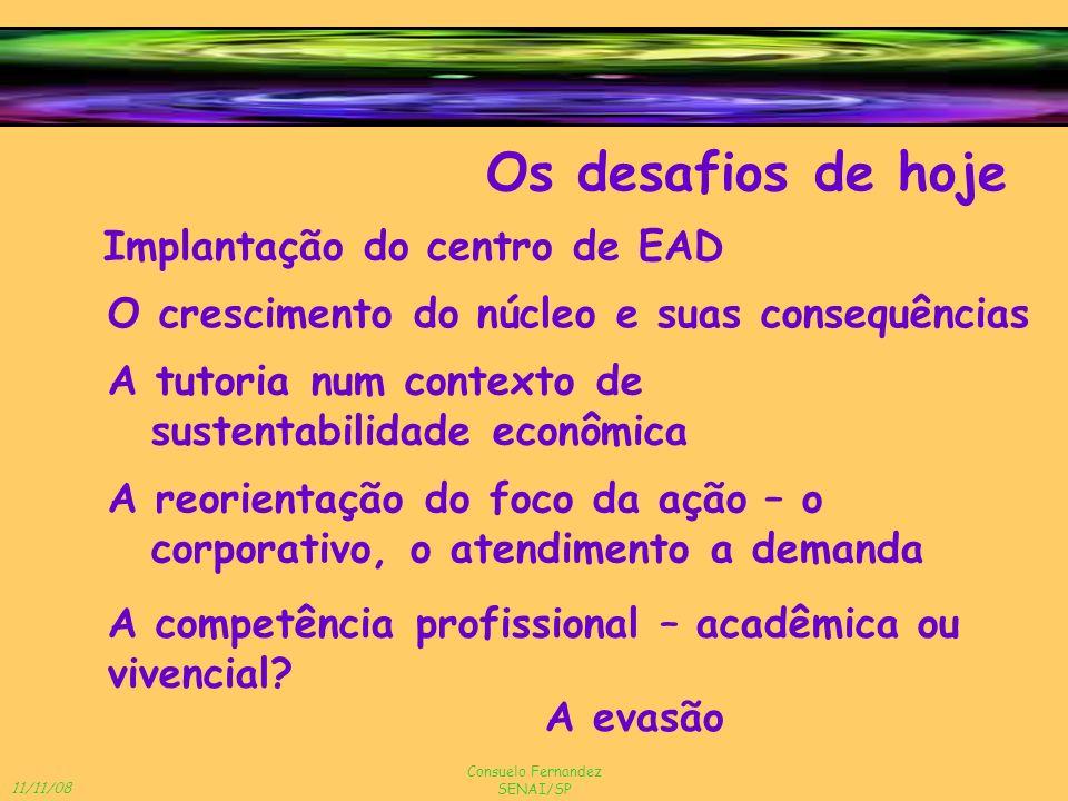 11/11/08 Consuelo Fernandez SENAI/SP Os desafios de hoje Implantação do centro de EAD A reorientação do foco da ação – o corporativo, o atendimento a