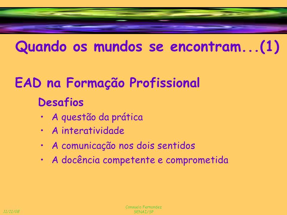 11/11/08 Consuelo Fernandez SENAI/SP Questões envolvidas Pedagógicas Quando os mundos se encontram...(2) Institucionais Apoio ao educando Tecnológicas Apoio ao educador
