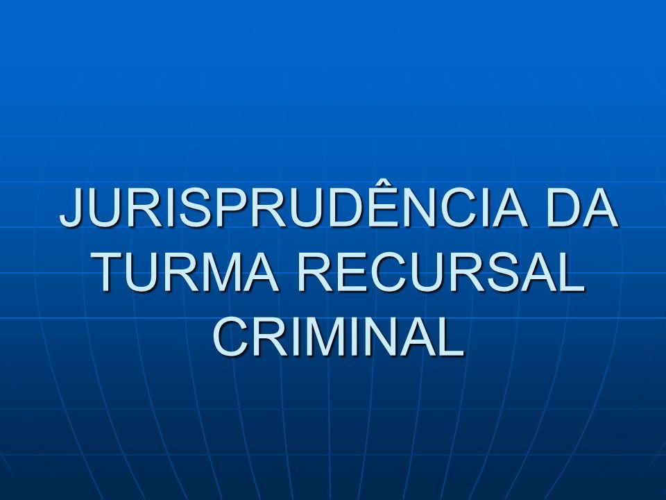 JURISPRUDÊNCIA DA TURMA RECURSAL CRIMINAL