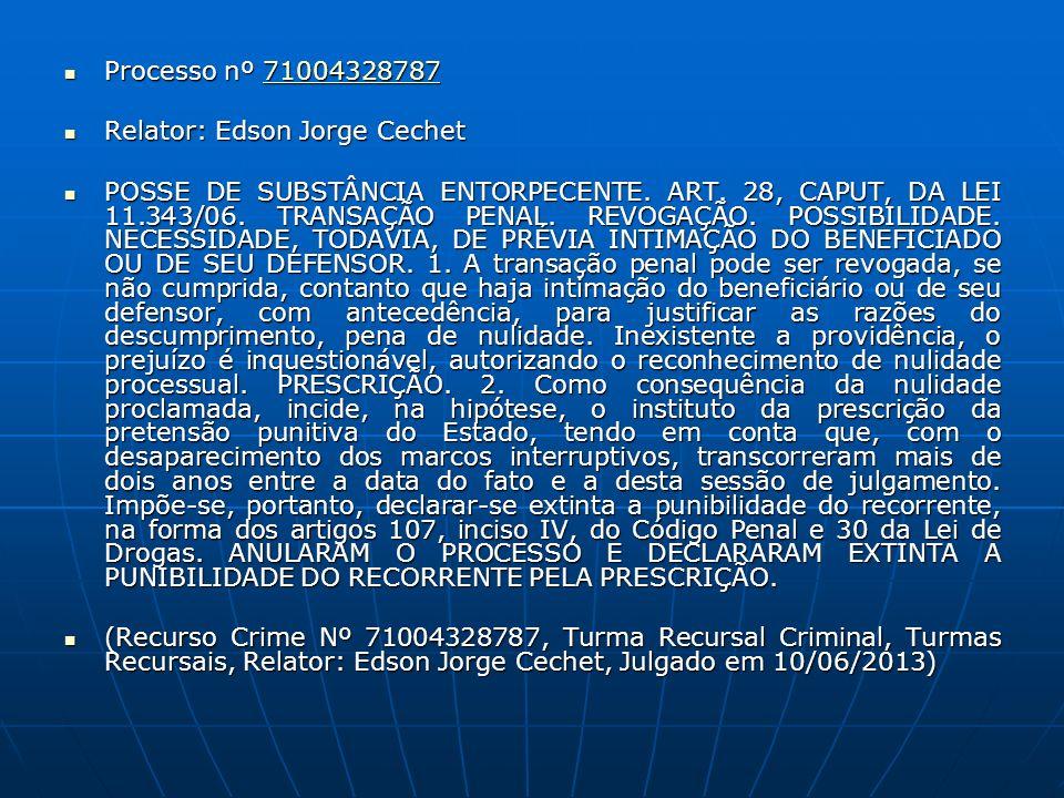 Processo nº 71004328787 Processo nº 7100432878771004328787 Relator: Edson Jorge Cechet Relator: Edson Jorge Cechet POSSE DE SUBSTÂNCIA ENTORPECENTE.