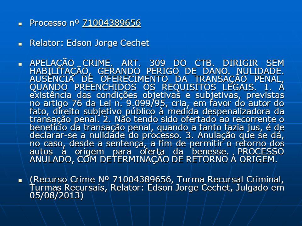 Processo nº 71004389656 Processo nº 7100438965671004389656 Relator: Edson Jorge Cechet Relator: Edson Jorge Cechet APELAÇÃO CRIME. ART. 309 DO CTB. DI