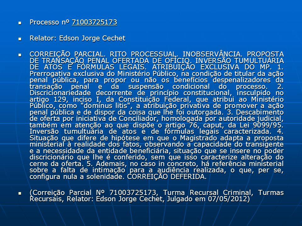 Processo nº 71003725173 Processo nº 7100372517371003725173 Relator: Edson Jorge Cechet Relator: Edson Jorge Cechet CORREIÇÃO PARCIAL. RITO PROCESSUAL.