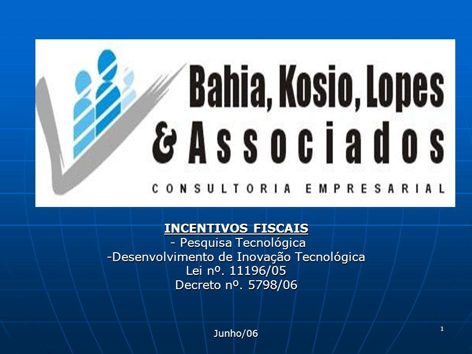 1 INCENTIVOS FISCAIS - Pesquisa Tecnológica - Pesquisa Tecnológica -Desenvolvimento de Inovação Tecnológica Lei nº. 11196/05 Decreto nº. 5798/06 Junho